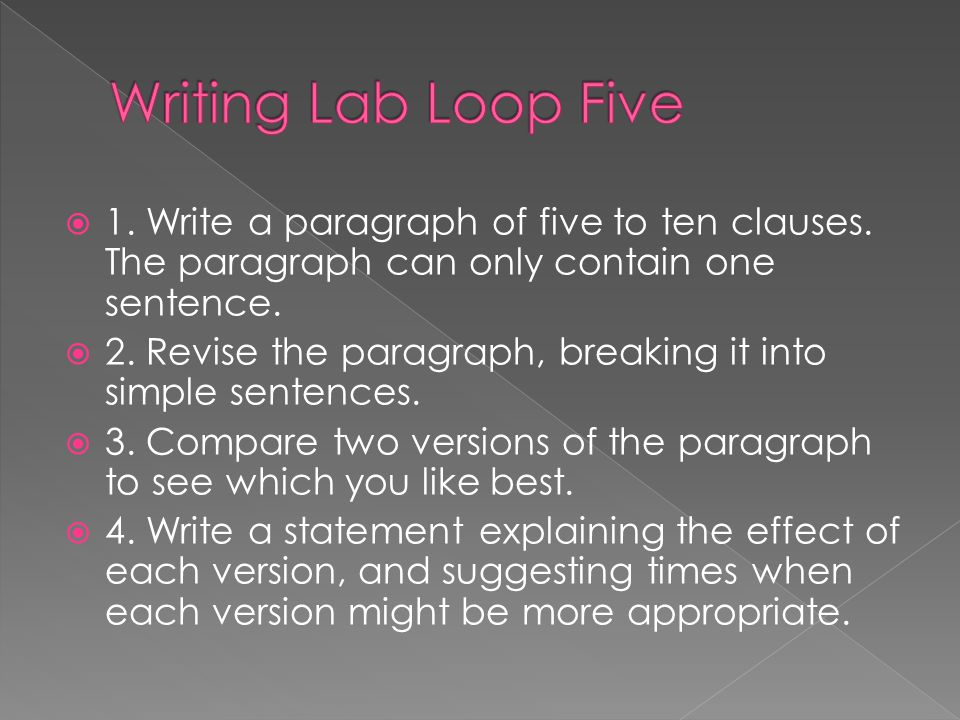 Writing Lab Loop Five 1. Write a paragraph of five to ten clauses. The paragraph can only contain one sentence.