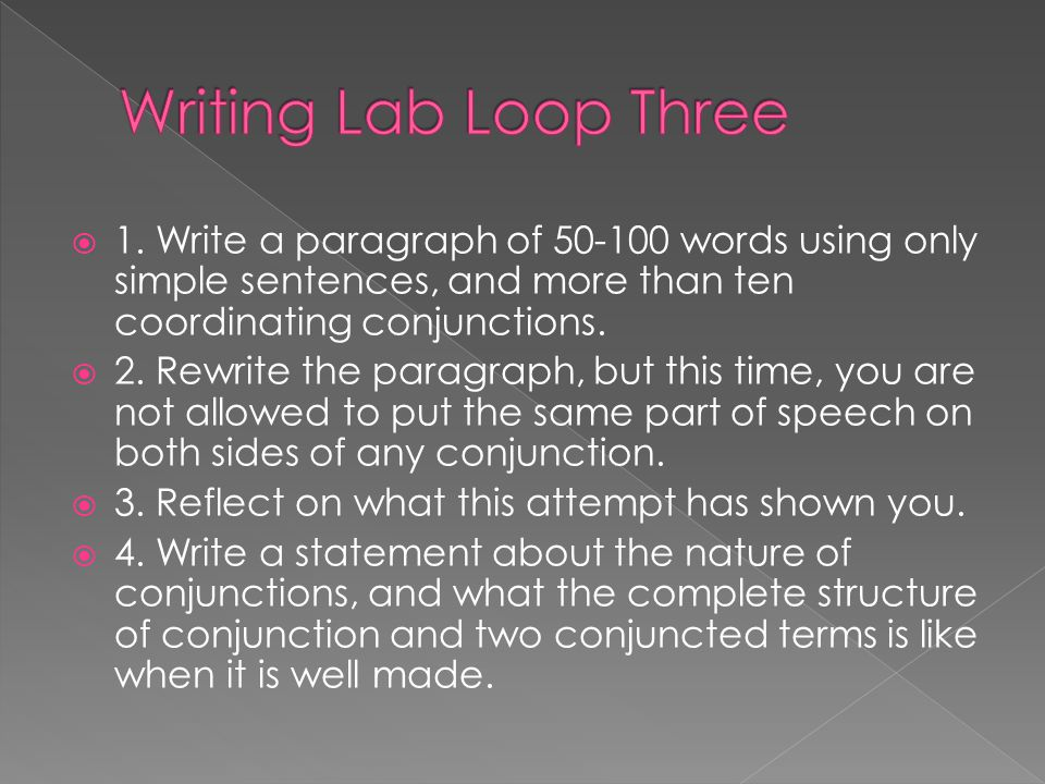 Writing Lab Loop Three 1. Write a paragraph of 50-100 words using only simple sentences, and more than ten coordinating conjunctions.