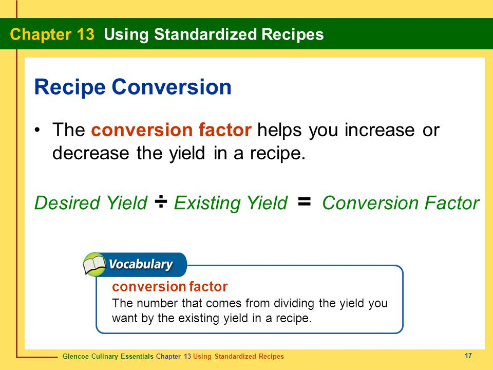 Recipe Conversion The conversion factor helps you increase or decrease the yield in a recipe. ÷ =