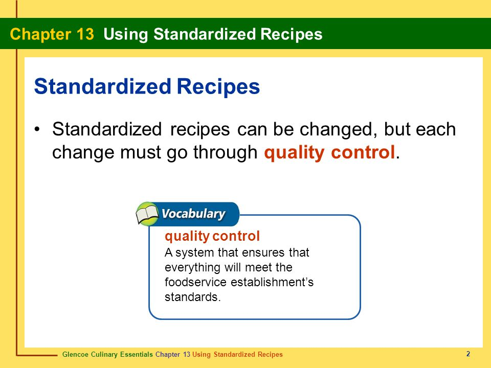 Standardized Recipes Standardized recipes can be changed, but each change must go through quality control.