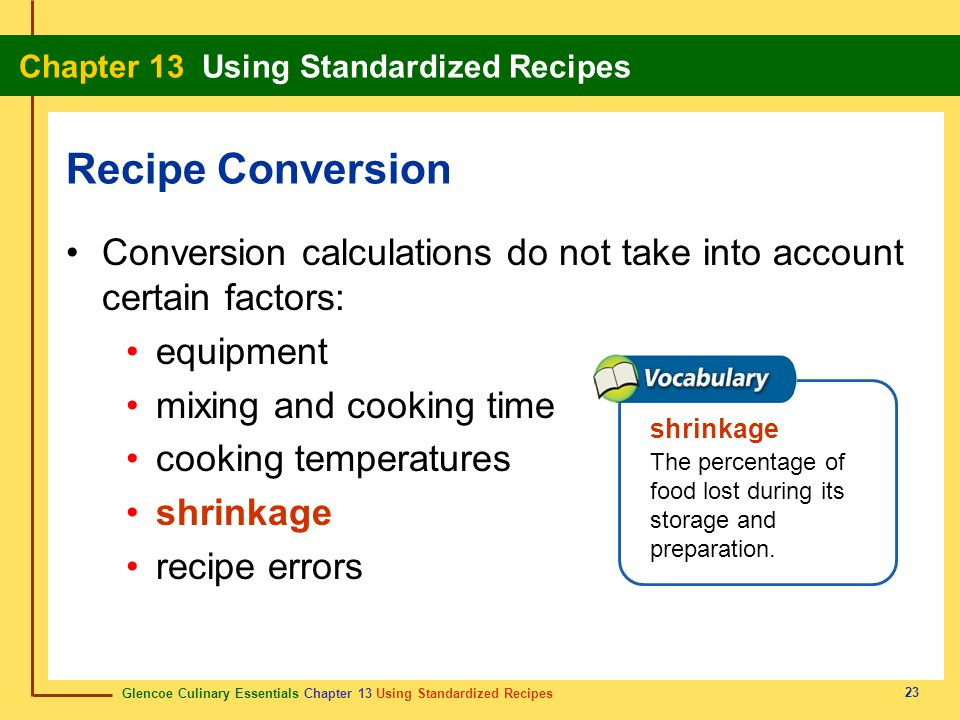 Recipe Conversion Conversion calculations do not take into account certain factors: equipment. mixing and cooking time.