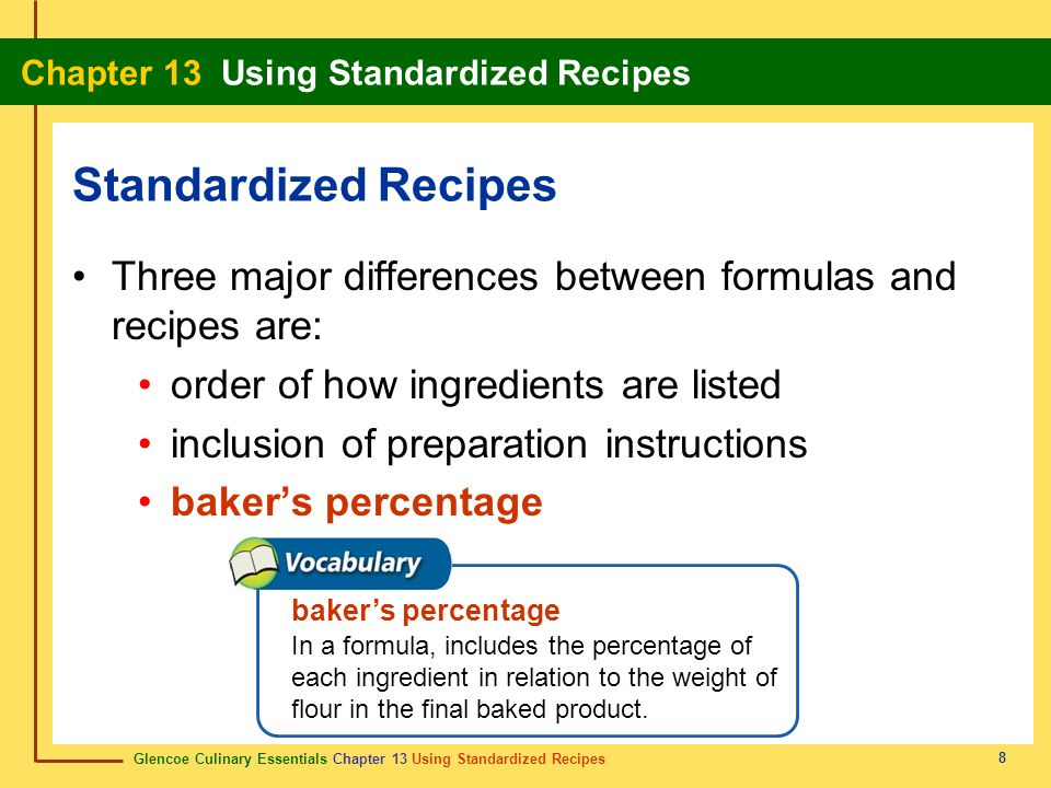 Standardized Recipes Three major differences between formulas and recipes are: order of how ingredients are listed.
