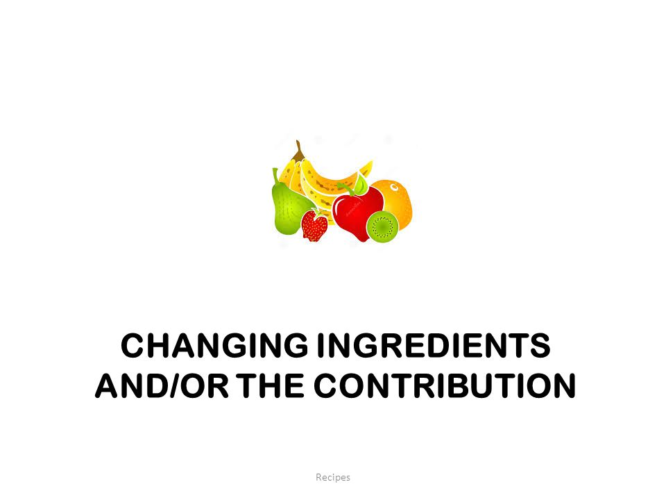 Changing Ingredients and/or the Contribution