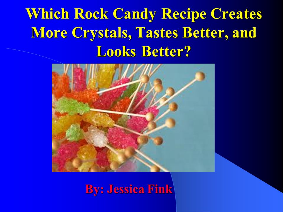 Which Rock Candy Recipe Creates More Crystals, Tastes Better, and Looks Better