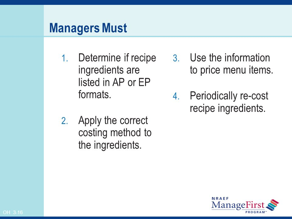 Managers Must Determine if recipe ingredients are listed in AP or EP formats. Apply the correct costing method to the ingredients.