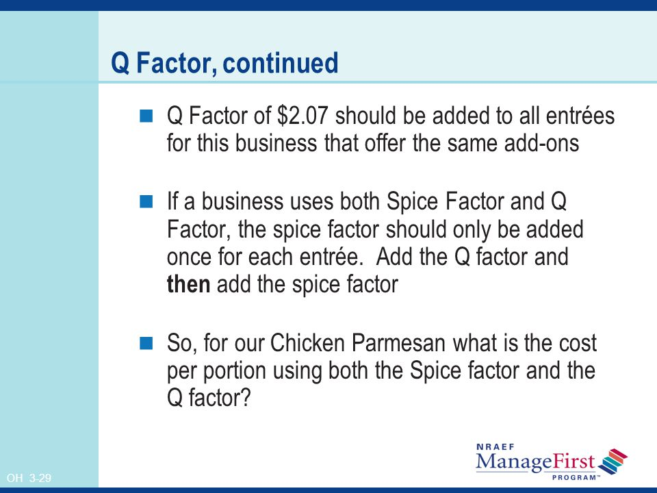 Q Factor, continued Q Factor of $2.07 should be added to all entrées for this business that offer the same add-ons.
