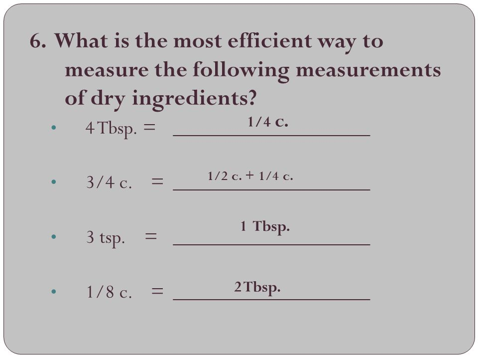 6. What is the most efficient way to measure the following measurements of dry ingredients