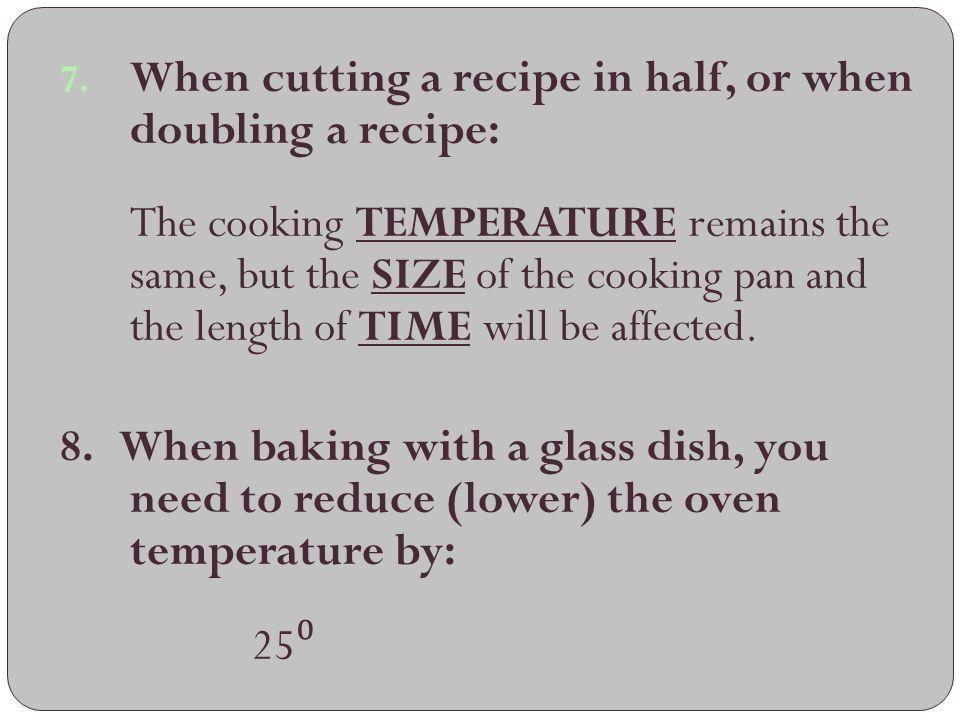 When cutting a recipe in half, or when doubling a recipe: