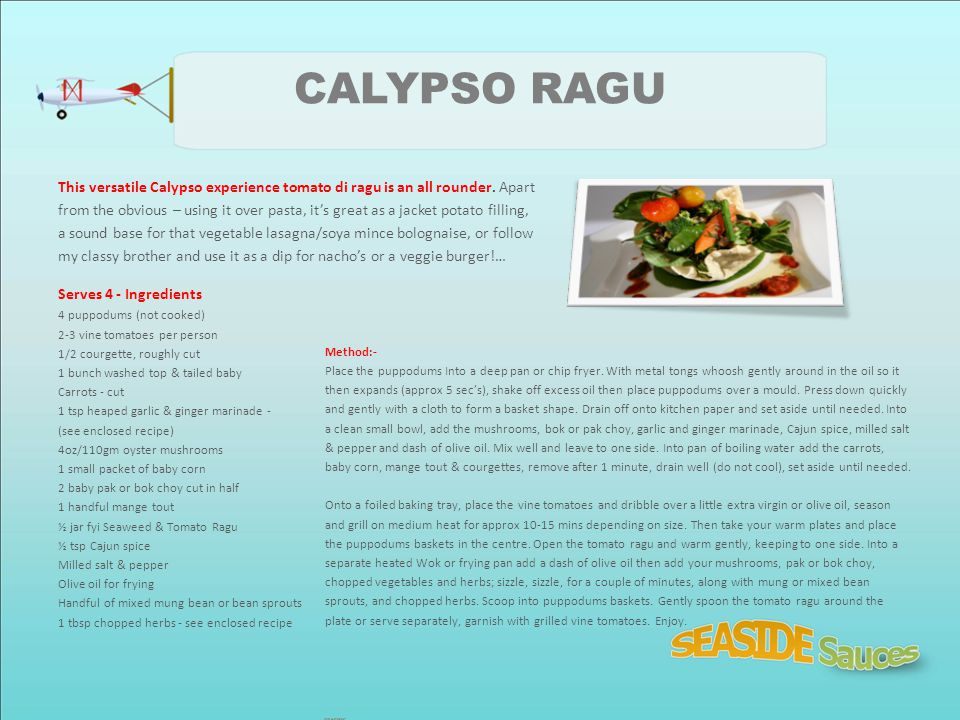 CALYPSO RAGU This versatile Calypso experience tomato di ragu is an all rounder. Apart.