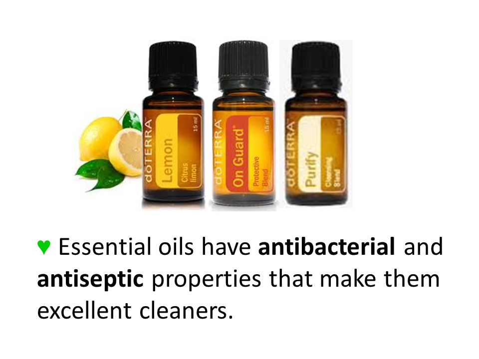 ♥ Essential oils have antibacterial and antiseptic properties that make them excellent cleaners.