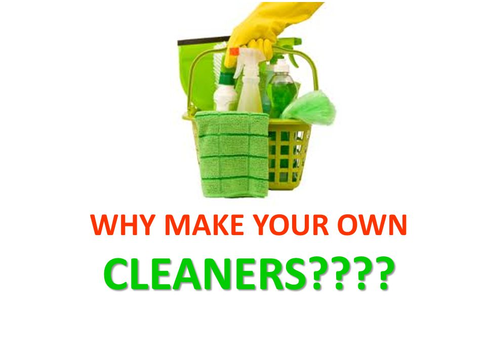 WHY MAKE YOUR OWN CLEANERS
