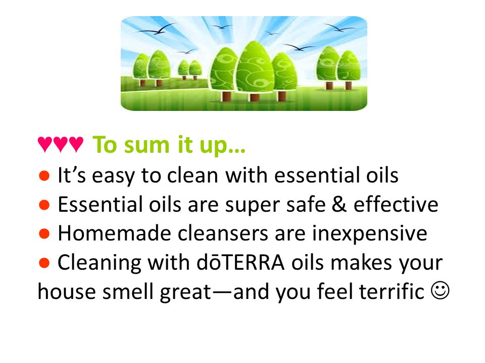 ♥♥♥ To sum it up… ● It's easy to clean with essential oils