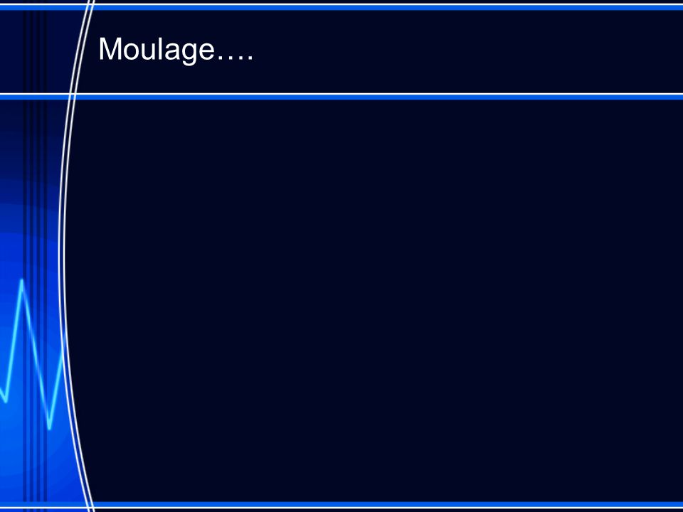 Moulage….