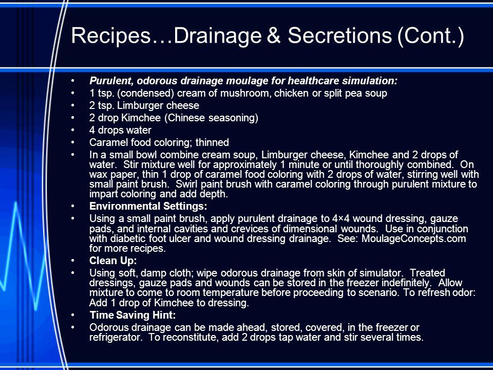 Recipes…Drainage & Secretions (Cont.)