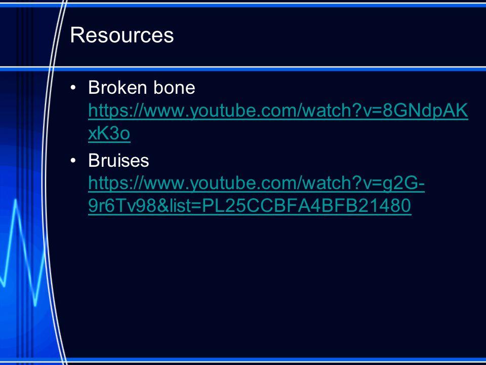 Resources Broken bone https://www.youtube.com/watch v=8GNdpAKxK3o