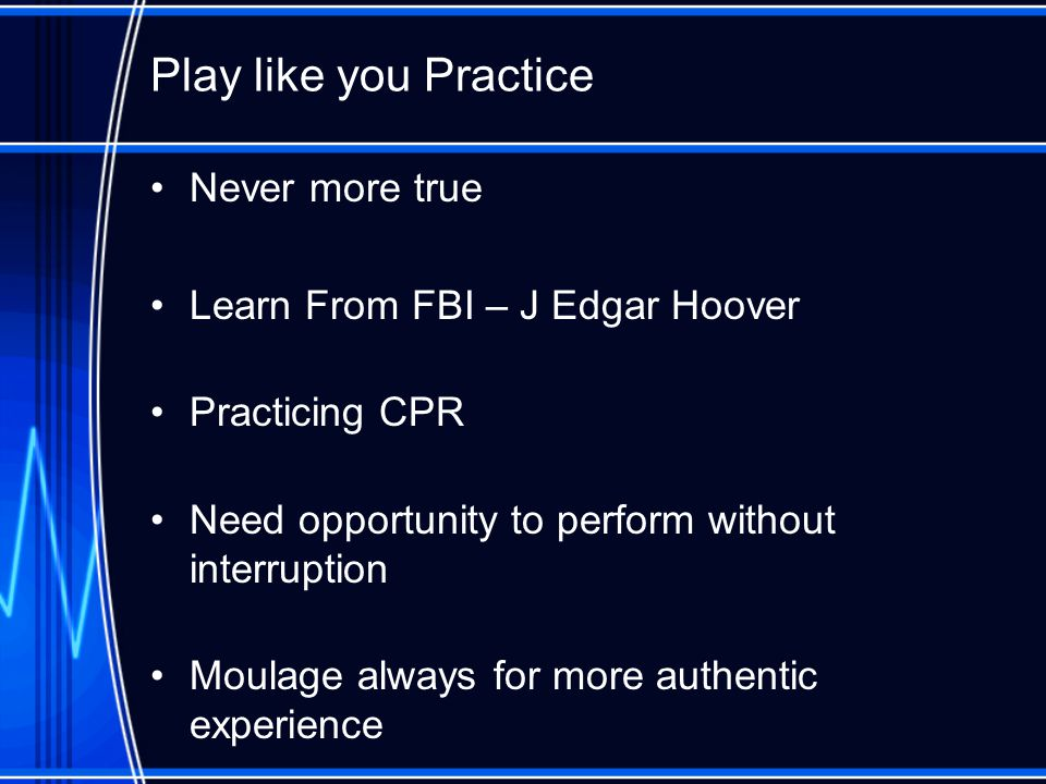 Play like you Practice Never more true Learn From FBI – J Edgar Hoover