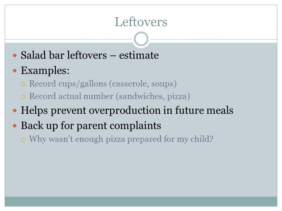 Leftovers Salad bar leftovers – estimate Examples: