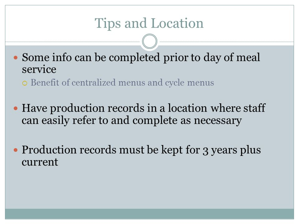 Tips and Location Some info can be completed prior to day of meal service. Benefit of centralized menus and cycle menus.