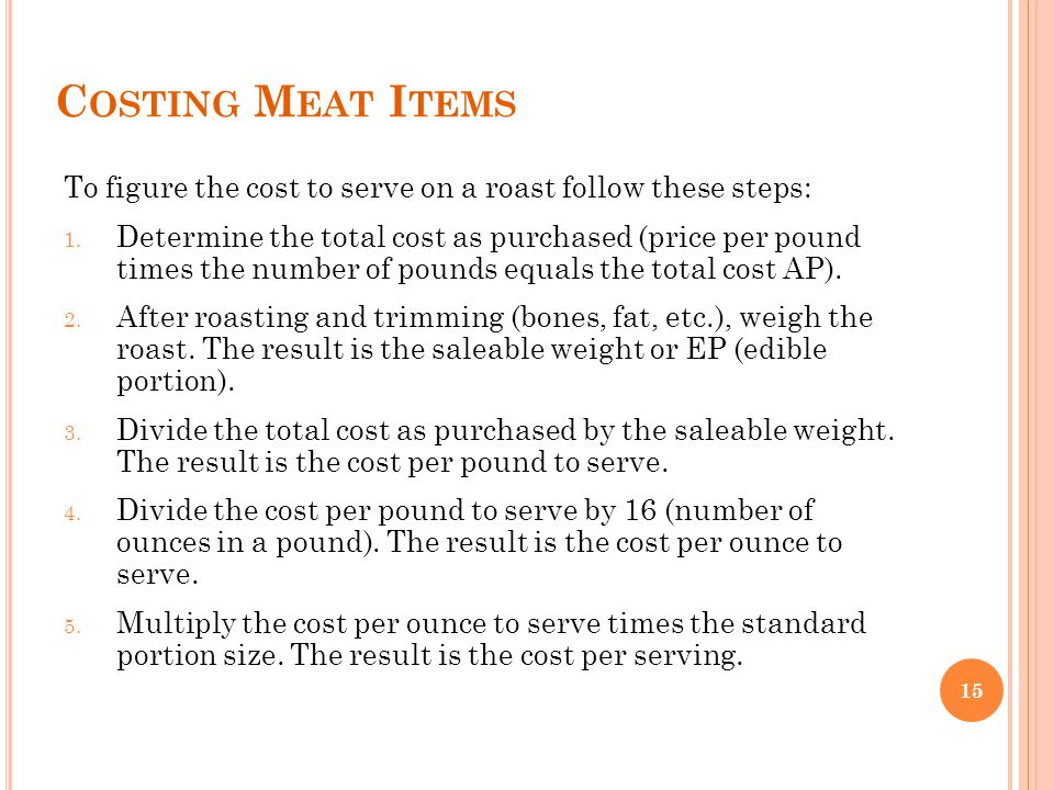Costing Meat Items To figure the cost to serve on a roast follow these steps: