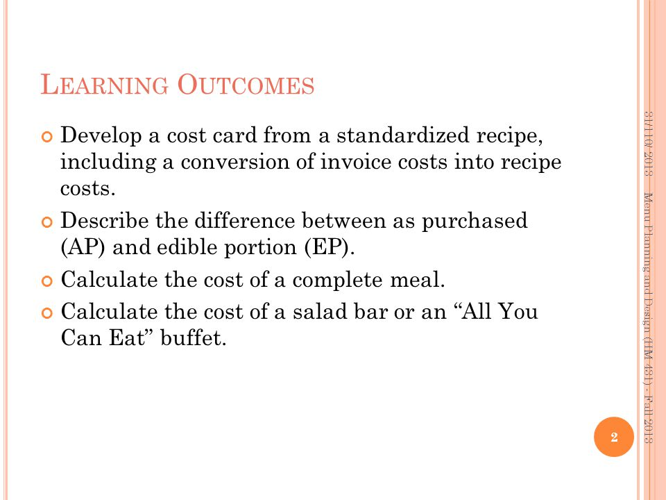 Learning Outcomes 31/110/ 2013. Develop a cost card from a standardized recipe, including a conversion of invoice costs into recipe costs.