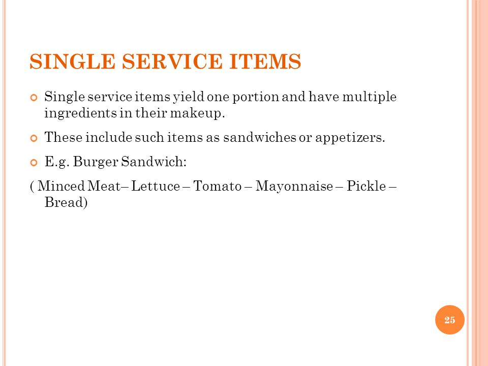 SINGLE SERVICE ITEMS Single service items yield one portion and have multiple ingredients in their makeup.