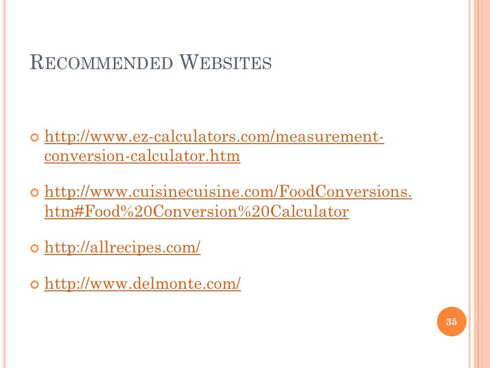 Recommended Websites http://www.ez-calculators.com/measurement- conversion-calculator.htm.