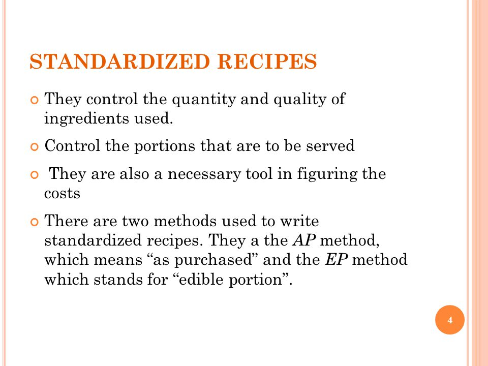STANDARDIZED RECIPES They control the quantity and quality of ingredients used. Control the portions that are to be served.