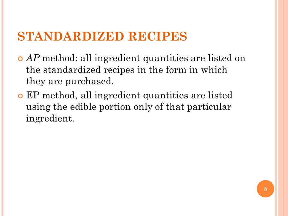 STANDARDIZED RECIPES AP method: all ingredient quantities are listed on the standardized recipes in the form in which they are purchased.