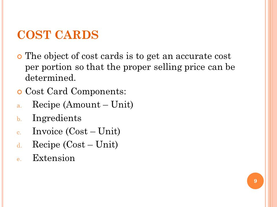 COST CARDS The object of cost cards is to get an accurate cost per portion so that the proper selling price can be determined.