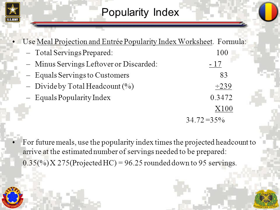 Popularity Index Use Meal Projection and Entrée Popularity Index Worksheet. Formula: Total Servings Prepared: 100.