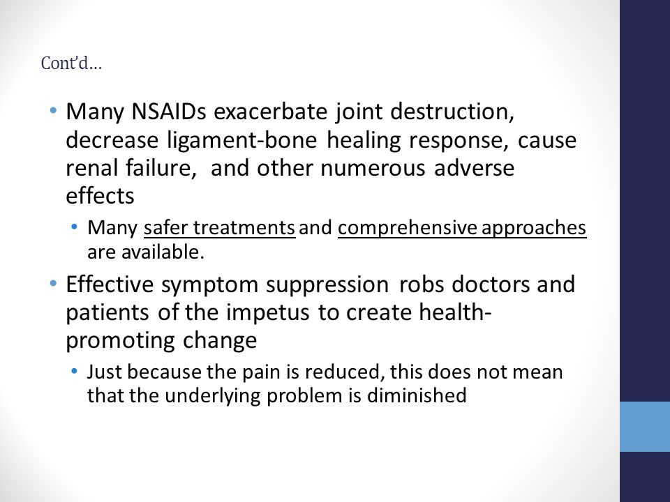 Cont'd… Many NSAIDs exacerbate joint destruction, decrease ligament-bone healing response, cause renal failure, and other numerous adverse effects.