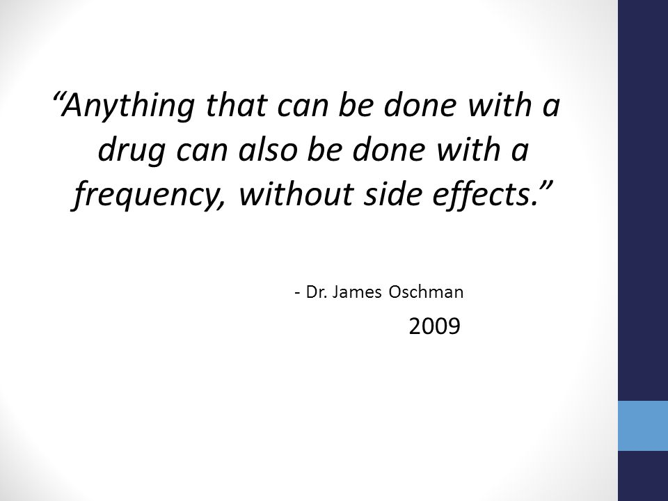Anything that can be done with a drug can also be done with a frequency, without side effects.