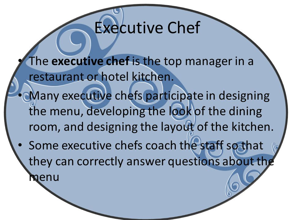 Executive Chef The executive chef is the top manager in a restaurant or hotel kitchen.