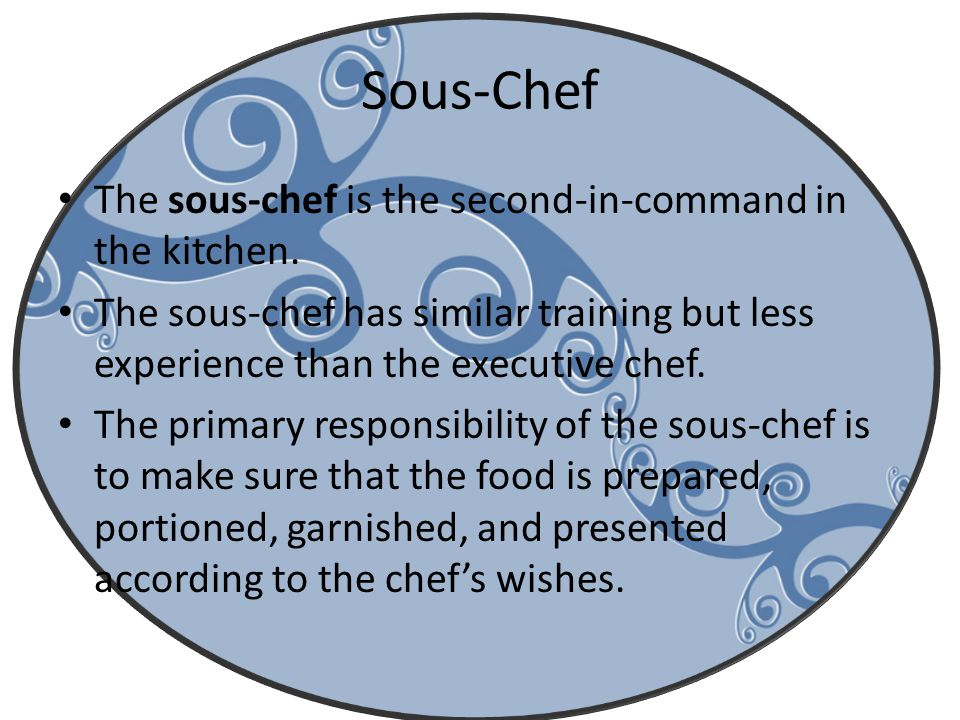 Sous-Chef The sous-chef is the second-in-command in the kitchen.