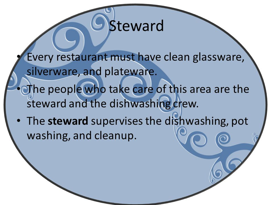 Steward Every restaurant must have clean glassware, silverware, and plateware.
