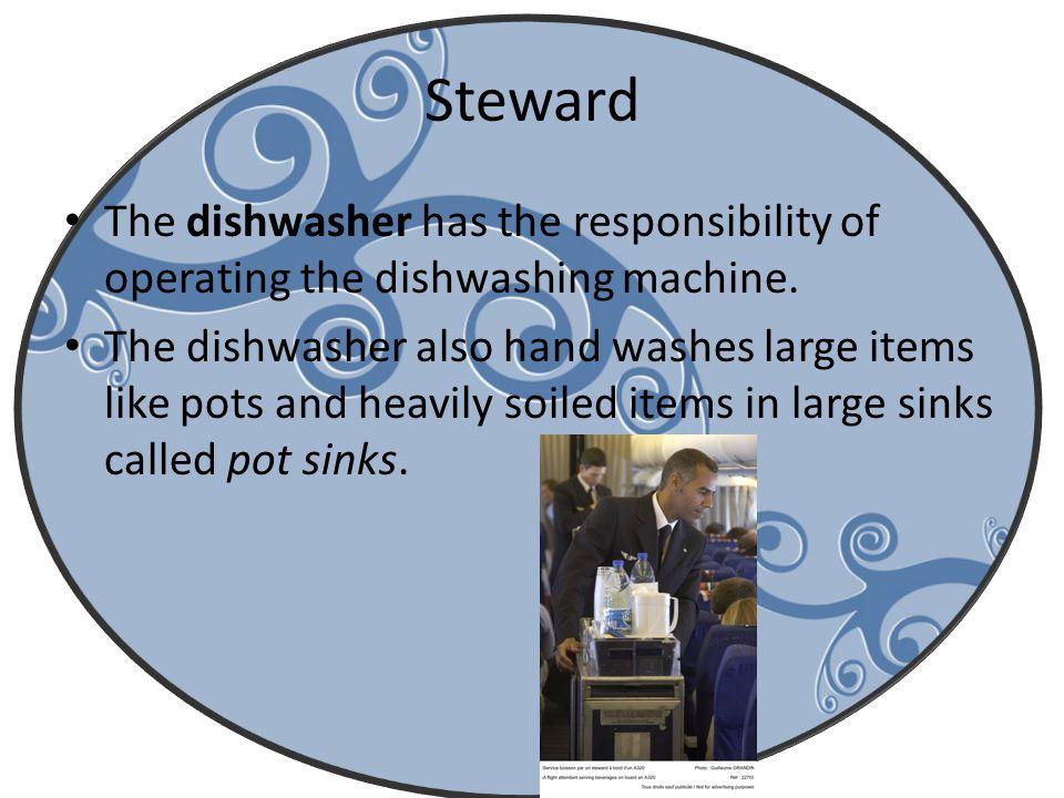 Steward The dishwasher has the responsibility of operating the dishwashing machine.