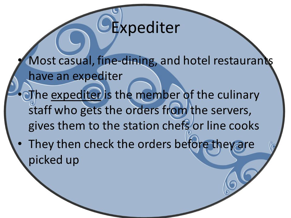 Expediter Most casual, fine-dining, and hotel restaurants have an expediter.