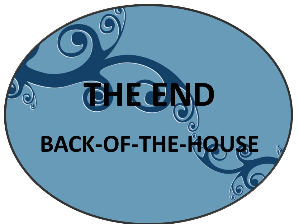 THE END BACK-OF-THE-HOUSE