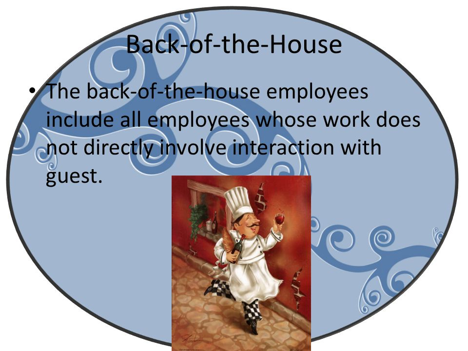 Back-of-the-House The back-of-the-house employees include all employees whose work does not directly involve interaction with guest.