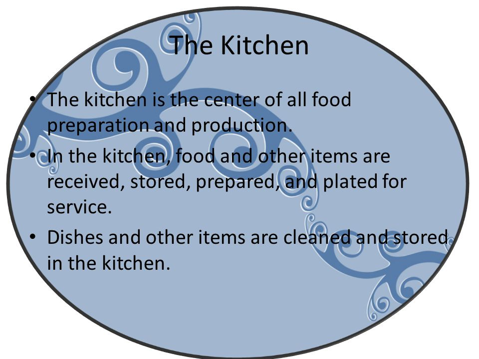 The Kitchen The kitchen is the center of all food preparation and production.