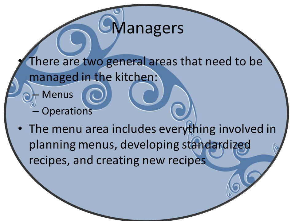 Managers There are two general areas that need to be managed in the kitchen: Menus. Operations.