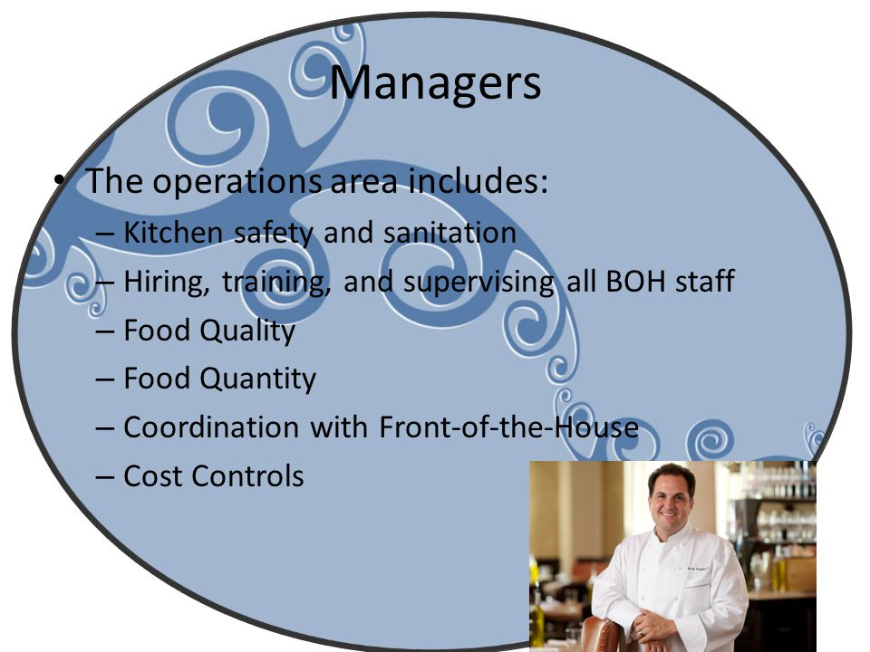Managers The operations area includes: Kitchen safety and sanitation