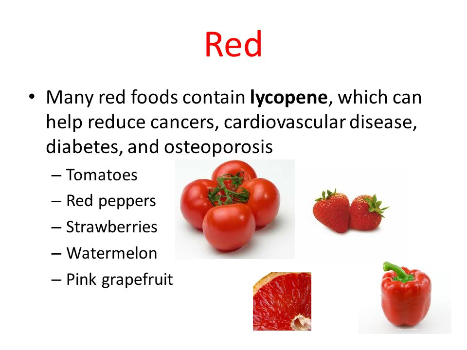 Red Many red foods contain lycopene, which can help reduce cancers, cardiovascular disease, diabetes, and osteoporosis.
