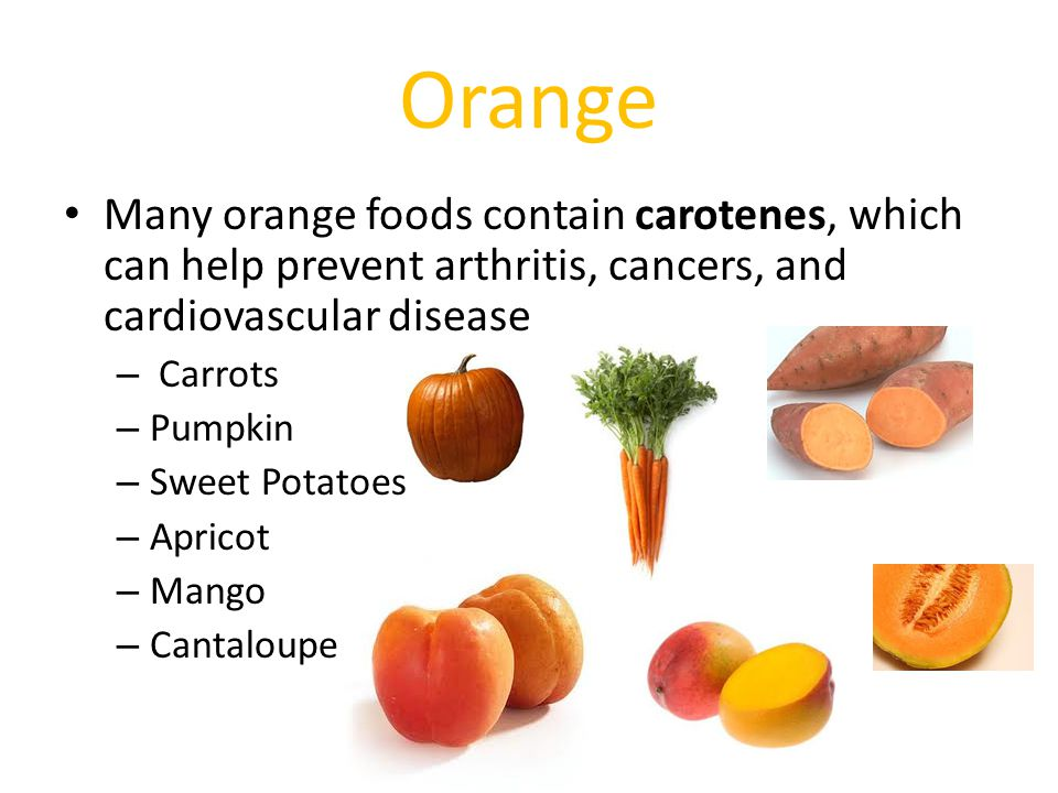 Orange Many orange foods contain carotenes, which can help prevent arthritis, cancers, and cardiovascular disease.