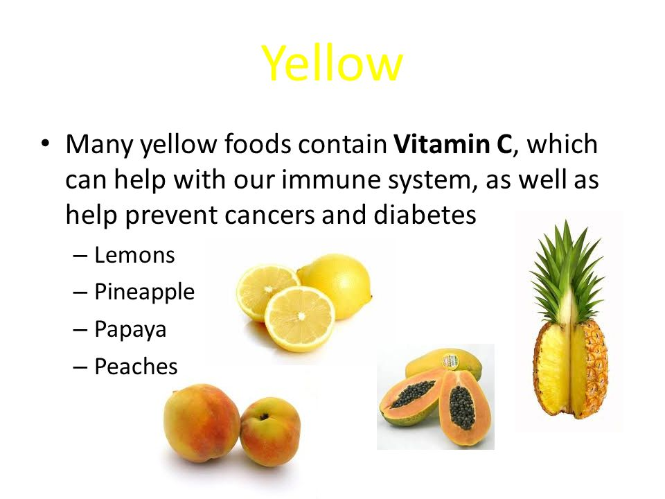 Yellow Many yellow foods contain Vitamin C, which can help with our immune system, as well as help prevent cancers and diabetes.
