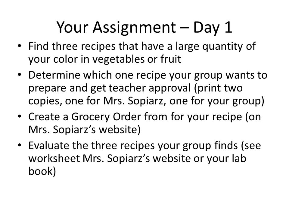 Your Assignment – Day 1 Find three recipes that have a large quantity of your color in vegetables or fruit.