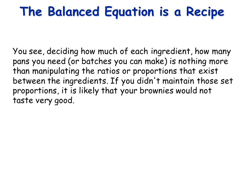 The Balanced Equation is a Recipe
