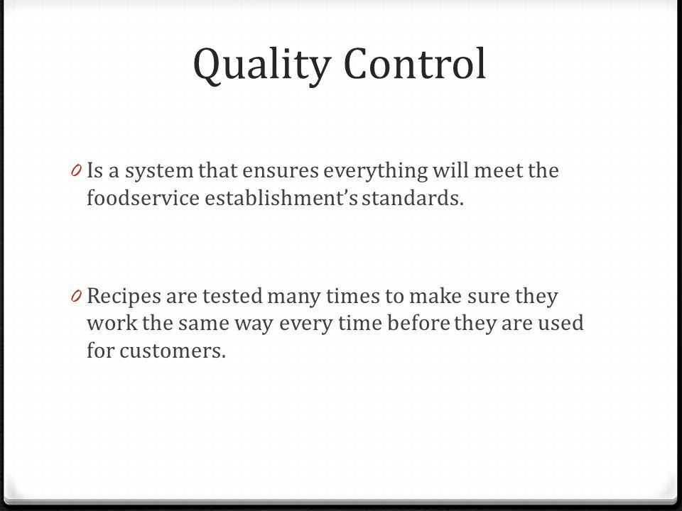 Quality Control Is a system that ensures everything will meet the foodservice establishment's standards.
