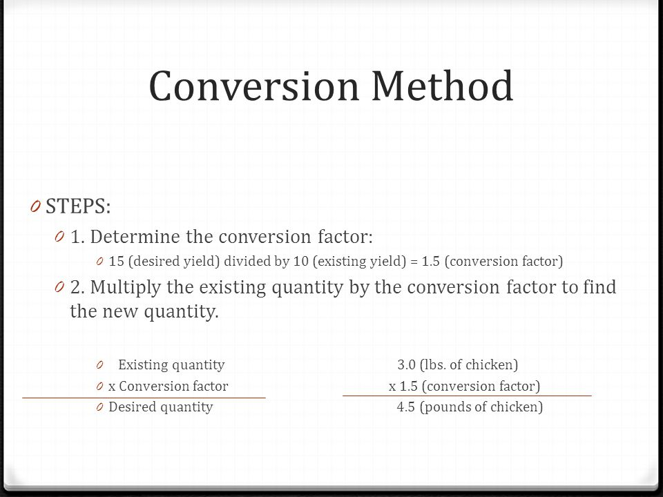 Conversion Method STEPS: 1. Determine the conversion factor: