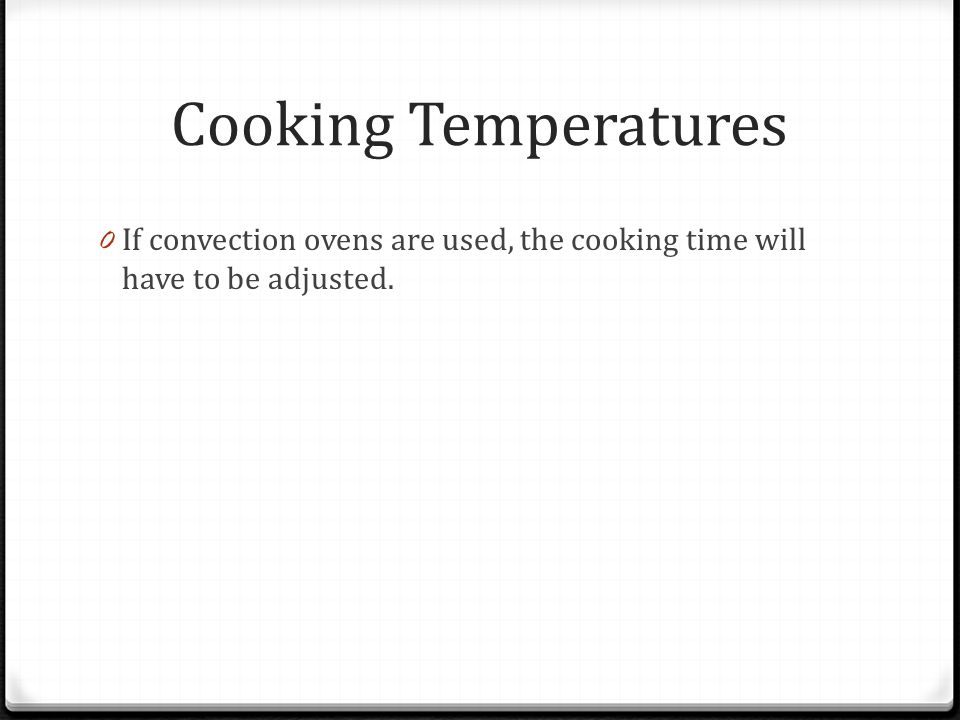 Cooking Temperatures If convection ovens are used, the cooking time will have to be adjusted.